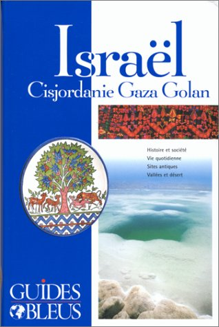 Guide Bleu : Israël : Cisjordanie - Gaza - Golan par Collectif