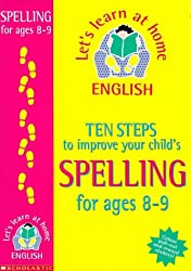 Ten Steps to Improve Your Child's Spelling: Age 8-9 (Lets Learn at Home: English)