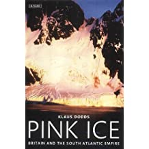 Pink Ice: Britain and the South Atlantic Empire (International Library of Human Geography)