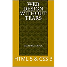Web Design Without Tears: HTML 5 & CSS 3 (English Edition)
