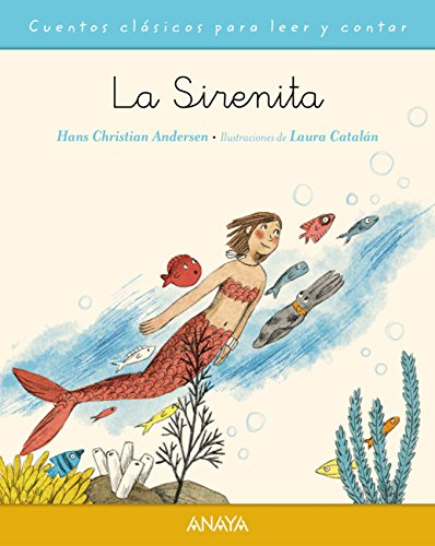 La sirenita (Primeros Lectores (1-5 Años) - Cuentos Clásicos Para Leer Y Contar) por Hans Christian Andersen