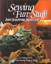 Sewing Fun Stuff!: Soft Sculpture Shortcuts (Great Sewing Projects Series)