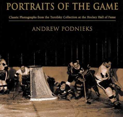 Portraits of the Game: Classic Photographs From The Turofsky Collection At The Hockey Hall of Fame