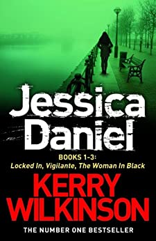 Jessica Daniel series: Locked In/Vigilante/The Woman in Black - Books 1-3 (English Edition) von [Wilkinson, Kerry]