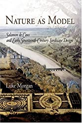 Nature As Model: Salomon De Caus And Early Seventeenth-century Landscape Design