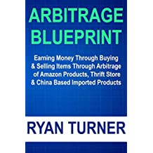 Arbitrage Blueprint: Earning Money Through Buying & Selling Items Through Arbitrage of Amazon Products, Thrift Store & China Based Imported Products (English Edition)