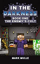 In the Darkness (Book 1): The Enemy's Cult (An Unofficial Minecraft Book for 15 Years Old and Above)