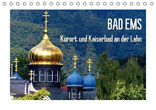 Bad Ems - Kurort und Kaiserbad an der Lahn (Tischkalender 2018 DIN A5 quer): Wer heute in Bad Ems kurt oder urlaubt, wandelt auf den Pfaden vieler ... ... [Kalender] [Apr 01, 2017] M. Laube, Lucy (Bad Heilbad)