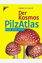 Der Kosmos Pilzatlas: Über 1000 Fotos Gebundene Ausgabe