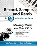 Record, Sample, And Remix In 10 Minutes Or Less: Making Music on Mac OS X