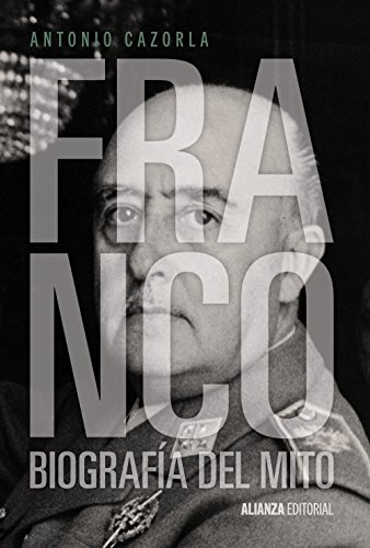 Franco: Biografía del mito (Alianza Ensayo) por Antonio Cazorla