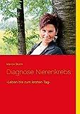 Diagnose Nierenkrebs: -Leben bis zum letzten Tag- - Marion Sturm
