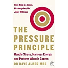 The Pressure Principle: Handle Stress, Harness Energy, and Perform When It Counts