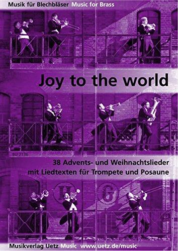 Joy To The World. 38 Advents- und Weihnachtslieder mit Liedtexten für Trompete und Posaune (Spielpartitur)