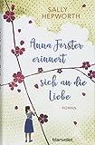 Anna Forster erinnert sich an die Liebe: Roman von Sally Hepworth