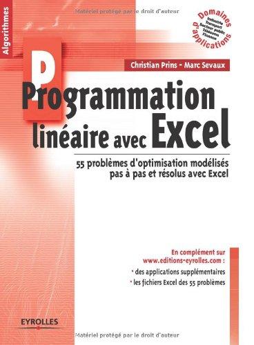 Programmation linéaire avec Excel : 55 problèmes d'optimisation modélisés pas à pas et résolus avec Excel par Christian Prins