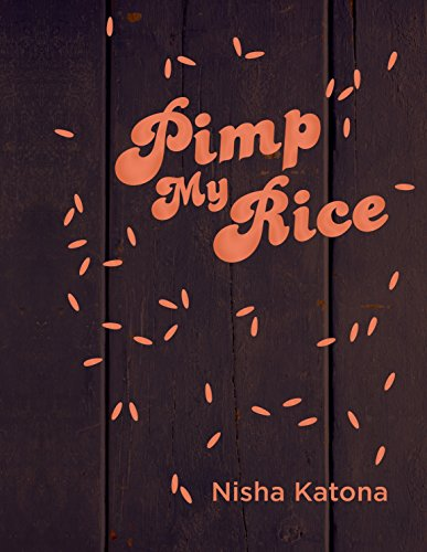 Pimp My Rice: Spice It Up, Dress It Up, Serve It Up