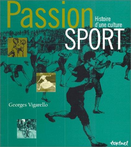 Passion sport : Histoire d'une culture par Georges Vigarello