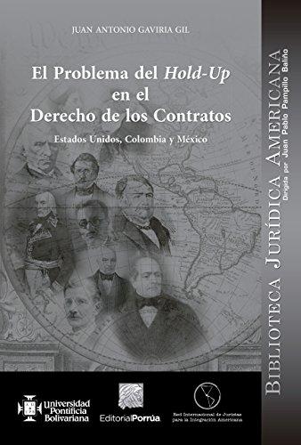 El problema del hold-up en el derecho de los contratos: Estados Unidos, Colombia y México por Juan Antonio Gaviria Gil