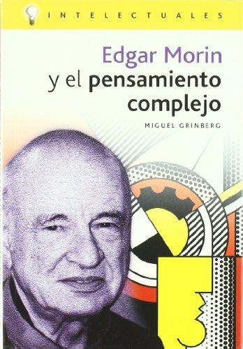 Edgar morin y el pensamiento complejo (Intelectuales/Intellectuals) por Miguel Grinberg