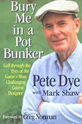 Bury ME in Pot Bunker: Golf through the Eyes of the Game's Most Challenging Course Designer