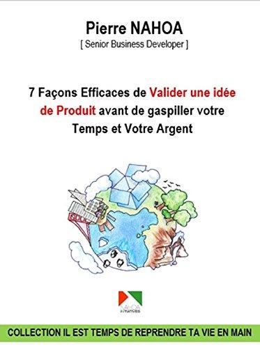 7 MOYENS EFFICACES POUR VALIDER VOTRE IDÉE DE PRODUIT AVANT DE GASPILLER VOTRE TEMPS ET VOTRE ARGENT