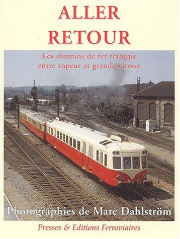 Aller retour. Les chemins de fer français entre vapeur et grande vitesse