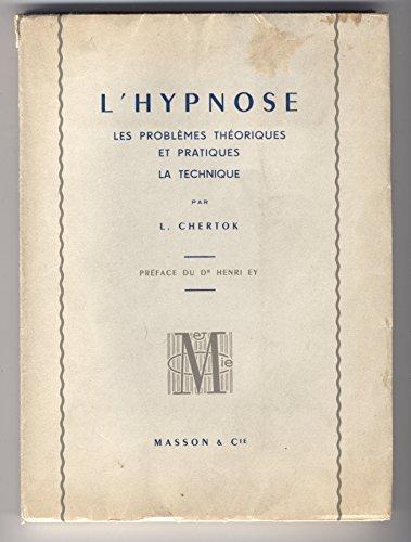 L'Hypnose : Les problèmes théoriques et pratiques, la technique par L. Chertok,... 2e édition par Léon Chertok