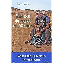 Mon tour du monde en 1980 jours : aventures humaines en autostop
