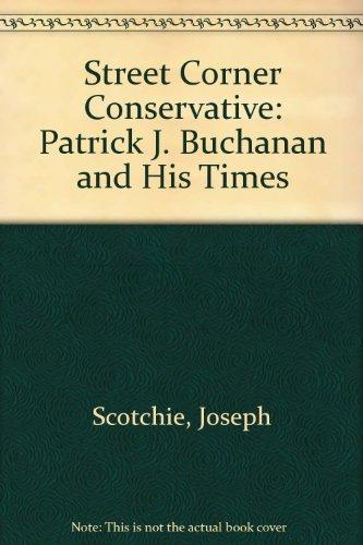 Street Corner Conservative: Patrick J. Buchanan and Hist Times por Joseph Scotchie