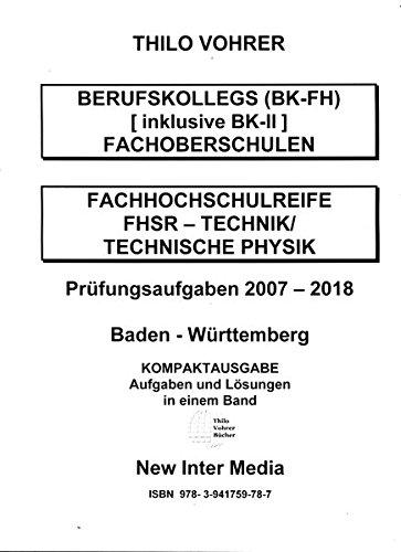 Fachhochschulreife Technische Physik-Aufgaben mit Lösungen 2007-2018: Prüfungsaufgaben Baden-Württemberg