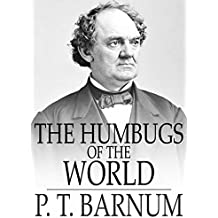 Humbugs of the World: An Account of Humbugs, Delusions, Impositions, Quackeries, Deceits and Deceivers Generally, in All Ages