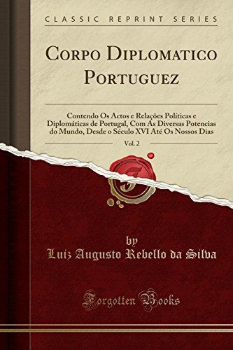 Corpo Diplomatico Portuguez, Vol. 2: Contendo Os Actos e Relações Políticas e Diplomáticas de Portugal, Com As Diversas Potencias do Mundo, Desde o Século XVI Até Os Nossos Dias (Classic - 2 Afrikanische Religion Vol