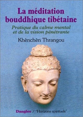 La Méditation bouddhique tibétaine : Pratique du calme mental et de la vision pénétrante, 2e édition