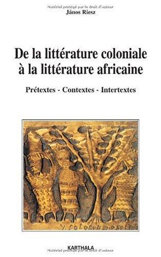 De la littérature coloniale à la littérature africaine : Prétextes, contextes, intertextes