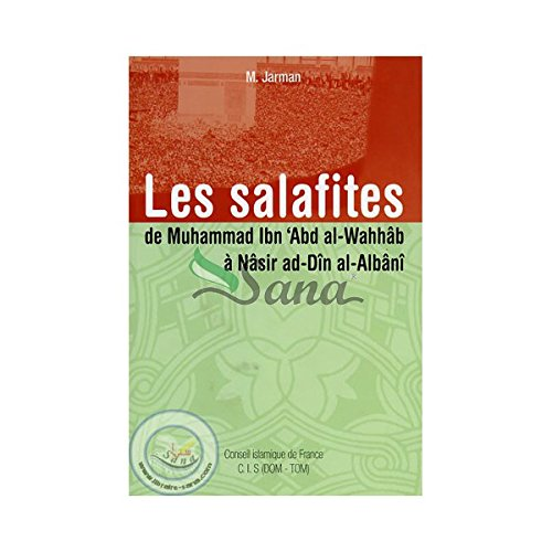 Les Salafites, de Muhammad IBN 'ADB AL-WAHHÂB à Nasir ad-Dîn AL-ALBÂNÎ par  Jarman M.