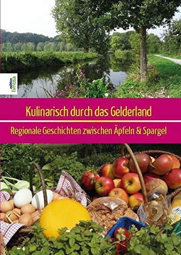 Kulinarisch durch das Gelderland: Regionale Geschichten zwischen Äpfeln & Spargel