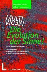 Multimedia - Die Evolution der Sinne! Praxis und Erfahrungen: Überzeugende, wirkungsvolle Präsentationen in Marketing und Schulung. Mit CD