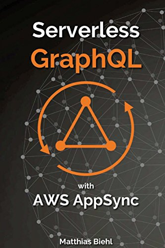 Serverless GraphQL APIs with Amazon's AWS AppSync: Volume 8 (API-University Series)