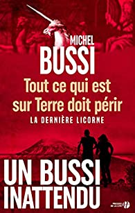 Tout ce qui est sur terre doit périr - La dernière licorne par Michel Bussi