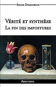 Verite Et Synthese - La Fin Des Impostures par Roger Dommergue