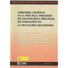 Aprender a enseñar en la práctica: procesos de innovación y prácticas de formación en la educación secundaria: 014 (Formacion Profesorado-E.Secun.)