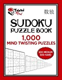 Twisted Mind Sudoku Puzzle Book, 1,000 Mind Twisting Puzzles: 500 Medium and 500 Hard With Solutions: Volume 9 (Twisted Mind Puzzles)