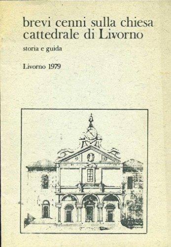 Brevi cenni sulla chiesa cattedrale di Livorno Storia e guida
