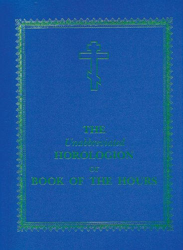 The Unabbreviated Horologion or Book of the Hours (English Edition)