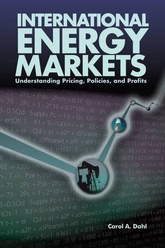 International Energy Markets: Understanding Pricing, Policies & Profits: Understanding Pricing, Policies, and Profits