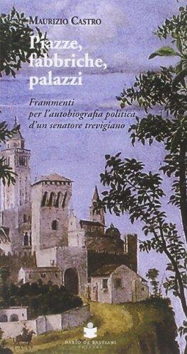 Piazze, fabbriche, palazzi. Frammenti per l'autobiografia politica d'un senatore trevigiano