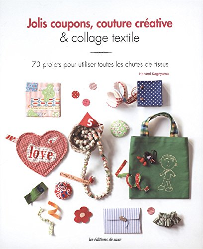 Jolis coupons, couture créative et collage textile : 73 projets pour utiliser toutes les chutes de tissus