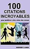 Telecharger Livres 100 CITATIONS INCROYABLES POUR AMELIORER VOTRE VISION DES CHOSES (PDF,EPUB,MOBI) gratuits en Francaise