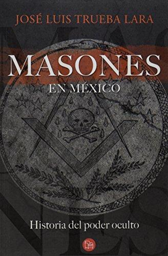 Descargar Libro Masones en Mexico / Masons in Mexico: Historia del poder Oculto (Ensayo (Punto de Lectura)) de Jose Luis Trueba Lara